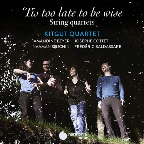 �Tis too late to be wise: String Quartets