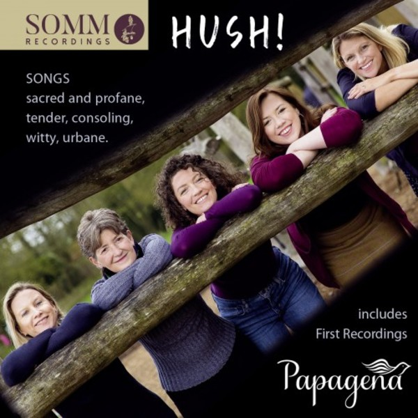 Hush: Songs sacred and profane, tender, consoling, witty and urbane