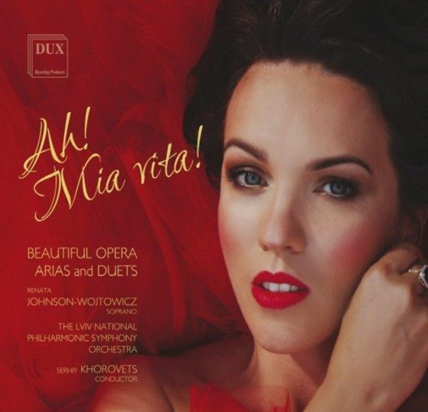 Ah, mia vita: Beautiful Opera Arias and Duets | Dux DUX1630