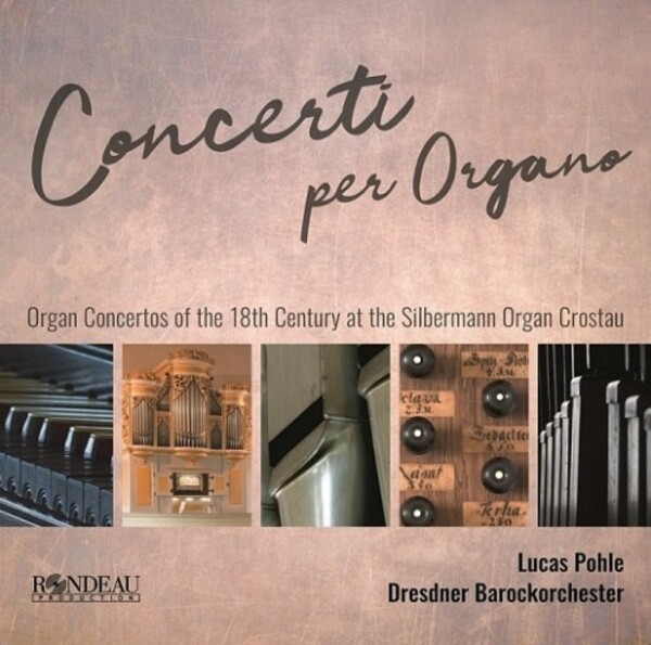 Concerti per Organo: 18th-Century Organ Concertos at the Silbermann Organ in Crostau