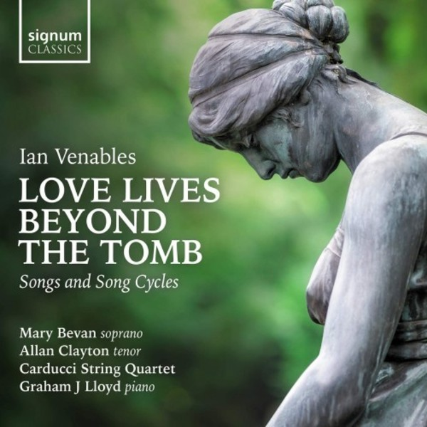 Venables - Love Lives Beyond the Tomb: Songs and Song Cycles