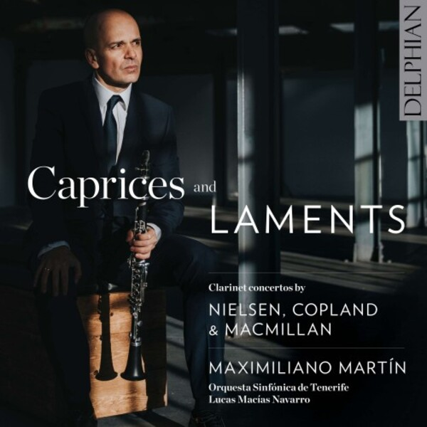 Caprices and Laments: Clarinet Concertos by Nielsen, Copland & MacMillan | Delphian DCD34250