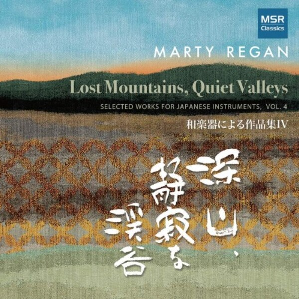 Marty Regan - Lost Mountains, Quiet Valleys: Selected Works for Japanese Instruments Vol.4